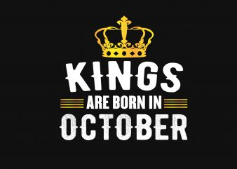 Kings Are Born In October vector t shirt design artwork