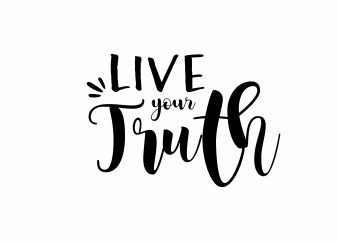 Live Your Truth t shirt vector graphic