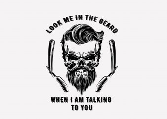 Look Me In The Beard t shirt vector graphic