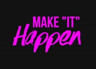 Make It Happen t shirt designs for sale
