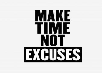 Make Time Not Exuses t shirt designs for sale