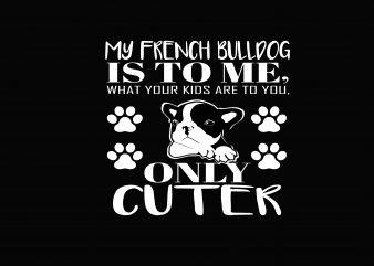 My French Bulldog tshirt design for sale
