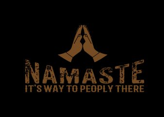 Namaste It's Way Peoply There T shirt vector artwork
