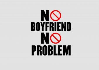 No Boyfriend No Problem design for t shirt