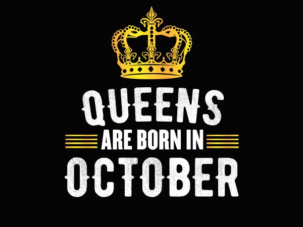 Queens Are Born In October tshirt design for sale