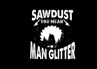 Sawdust buy t shirt design