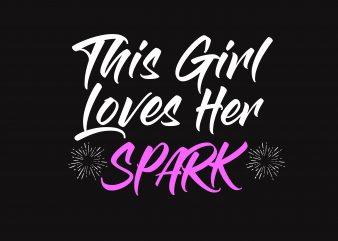 This Girl Loves Her Spark t shirt designs for sale