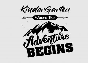 Kindergarten Where Adventure Begins t shirt vector art