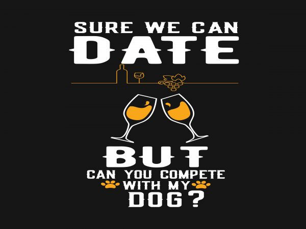 Sure We Can Date vector t-shirt design template