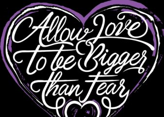Allow Love To Bigger than fear graphic t-shirt design