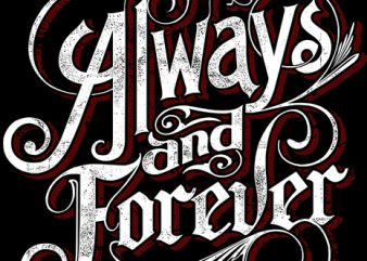 Always and forever Me vector shirt design
