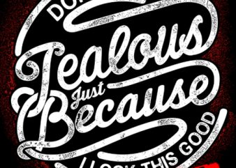Don't Be Jealous t shirt vector illustration