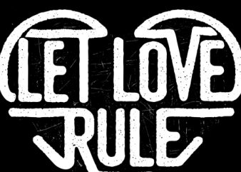 Let Love Rule t shirt vector graphic