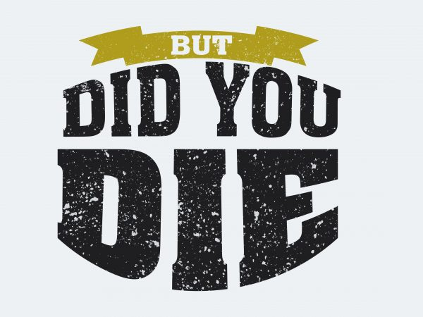 But Dod You Die t shirt template