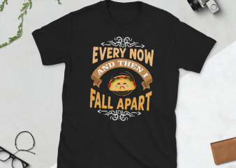Taco png – Every now and then I fall apart t-shirt design png