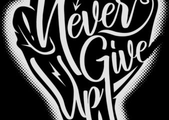 Never Give Up Graphic t-shirt design