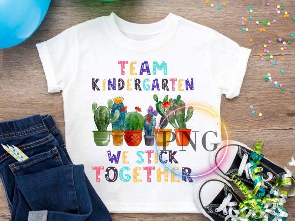 Team Kindergarten We stick together Catus Pre-K t shirt designs for sale