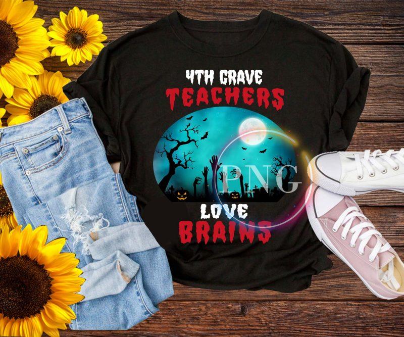 4th Grave Teachers Love Brains – Halloween Teacher 2019 tshirt design for sale