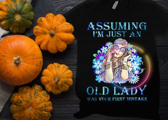 Assuming I'm Just An Old Lady Was your first mistake – Girl Hippie Floral t shirt vector