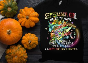 September Girl Birthday – Hated be many love by plenty heart on her sleeve fire in her soul t shirt template vector