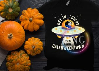 Get in losers we're saving halloween town t shirt design