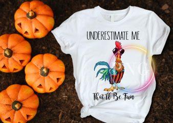 Chicken Farm Underestimate me that'll be fun t shirt design