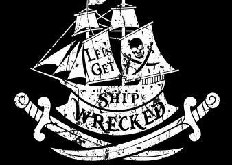 Pirate png – Let's get ship wrecked t shirt design for sale
