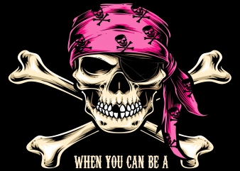 Pirate png – Why be a princess when can be a pirate graphic t-shirt design