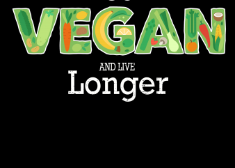 Vegan png – Go Vegan and Live Longer t shirt vector art