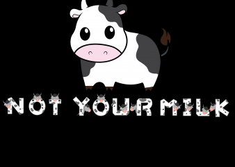 Vegan png – Not your mom not your milk design for t shirt