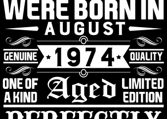 Birthday Tshirt Design – Age Month and Birth Year – August 1974 45 Years Awesome