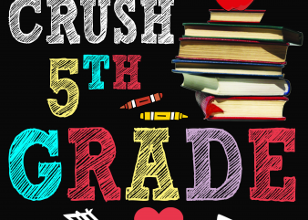 Back to School – Ready to Crush 5th grade – Custom psd file, font and png t shirt template