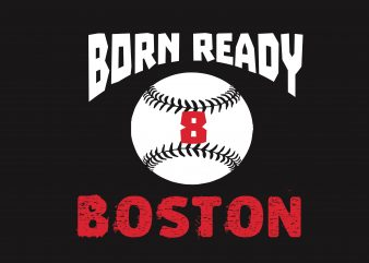 Born Ready Boston t shirt template