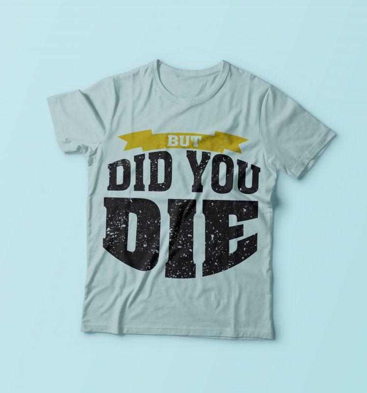 But Dod You Die buy t shirt design