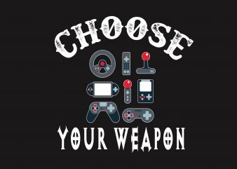 Choose Your Weapon vector t-shirt design