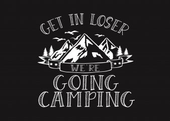 Get In Loser t shirt design template