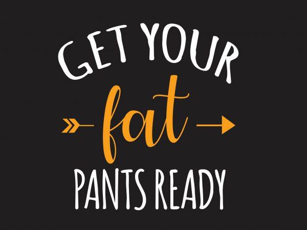 Get Your Fat print ready shirt design