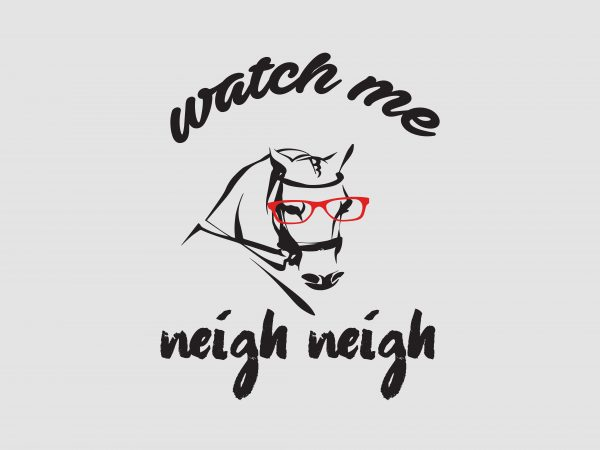 Watch Me Neigh Neigh t shirt design for purchase