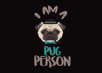 I am a Pug Person t shirt design for sale