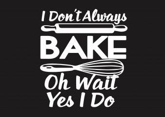 I Don't Always Bake t shirt design for sale