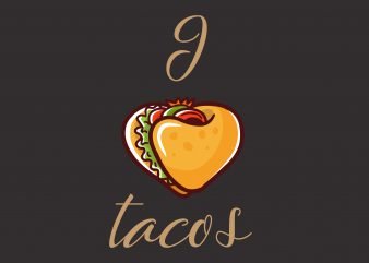 I Love tacos t shirt design for sale