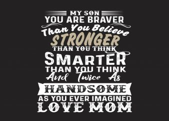 My Son You Are Braver t shirt designs for sale