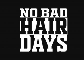 No Bad Hair Days commercial use t-shirt design