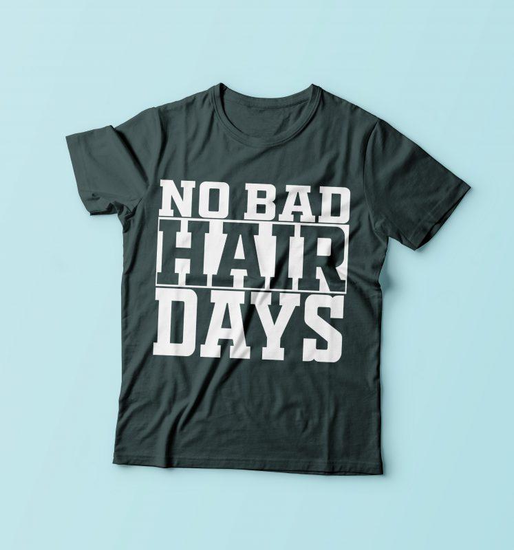 No Bad Hair Days t shirt designs for merch teespring and printful