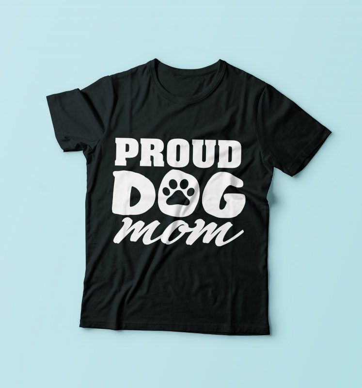 Proud Dog Mom t shirt designs for merch teespring and printful