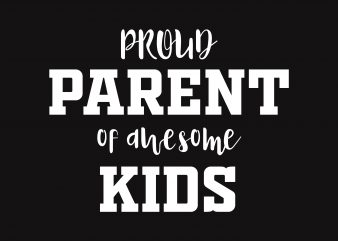 Proud Parent of Awesome vector t-shirt design template