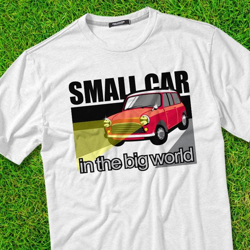 SMALL CAR t shirt designs for merch teespring and printful