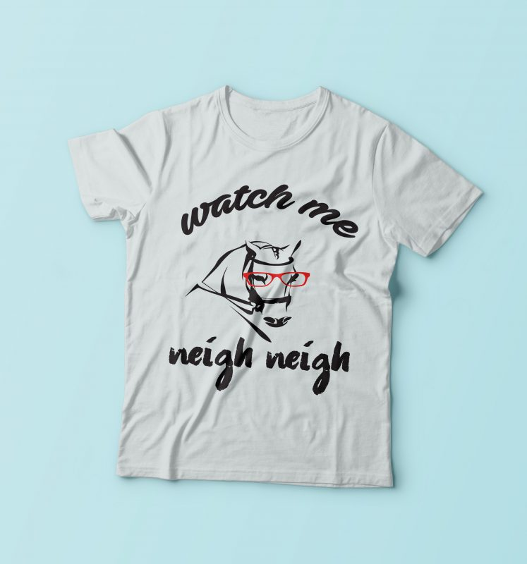 Watch Me Neigh Neigh t shirt designs for sale