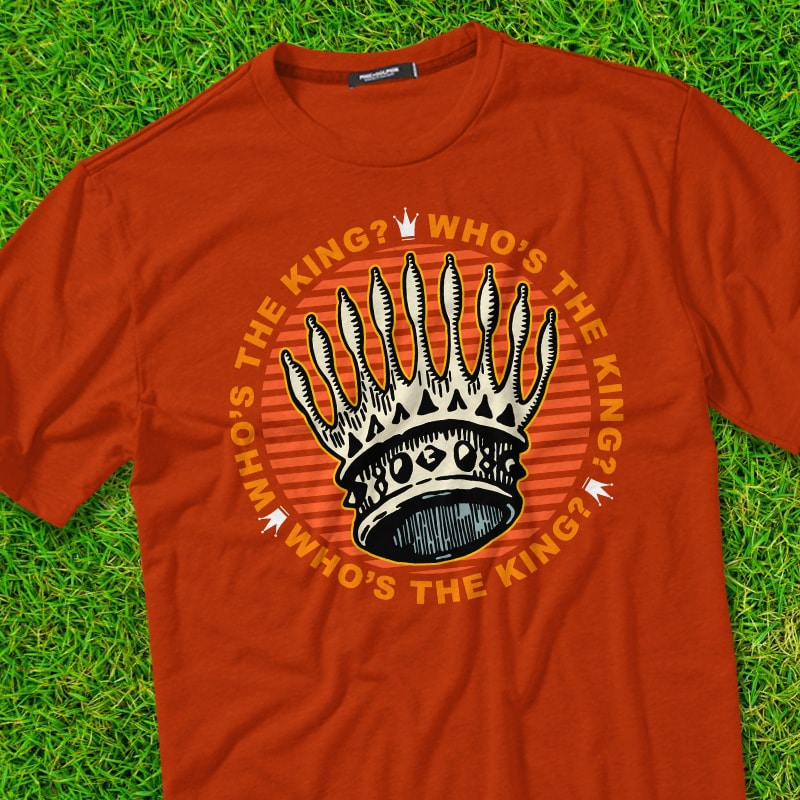 WHO'S THE KING t shirt designs for merch teespring and printful