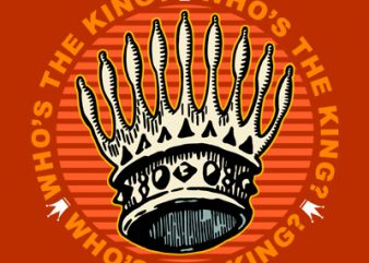 WHO'S THE KING t-shirt design for commercial use